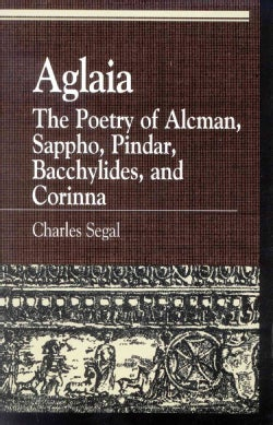 Aglaia: The Poetry of Alcman, Sappho, Pindar, Bacchylides, and Corinna (Paperback)