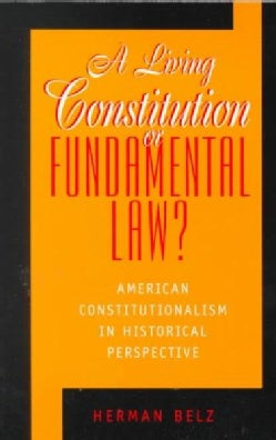 A Living Constitution or Fundamental Law?: American Constitutionalism in Historical Perspective (Paperback)