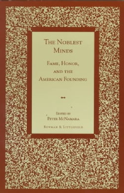 The Noblest Minds: Fame, Honor, and the American Founding (Paperback)
