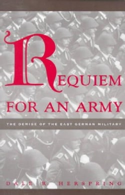 Requiem for an Army: The Demise of the East German Military (Paperback)