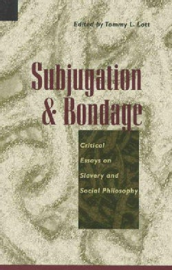 Subjugation and Bondage: Critical Essays on Slavery and Social Philosophy (Paperback)