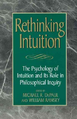 Rethinking Intuition: The Psychology of Intuition and Its Role in Philosophical Inquiry (Hardcover)