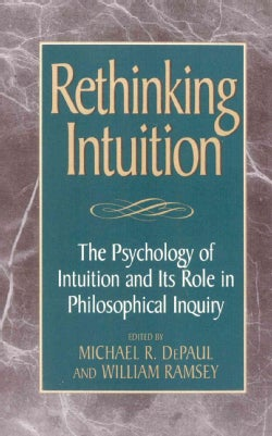 Rethinking Intuition: The Psychology of Intuition and Its Role in Philosophical Inquiry (Paperback)