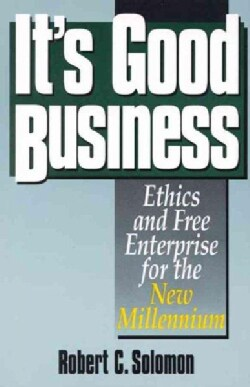 It's Good Business: Ethics and Free Enterprise for the New Millenium (Paperback)