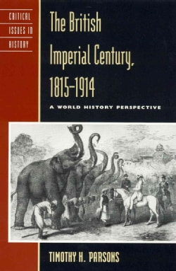 The British Imperial Century, 1815-1914: A World History Perspective (Paperback)