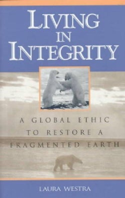 Living in Integrity: A Global Ethic to Restore a Fragmented Earth (Paperback)