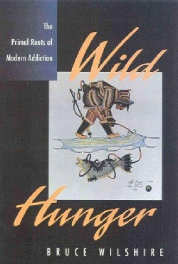 Wild Hunger: The Primal Roots of Modern Addiction (Paperback)