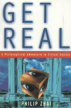 Get Real: A Philosophical Adventure in Virtual Reality (Hardcover)