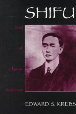Shifu: Soul of Chinese Anarchism (Paperback)