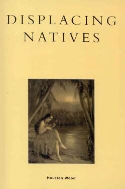Displacing Natives: The Rhetorical Production of Hawai'i (Paperback)