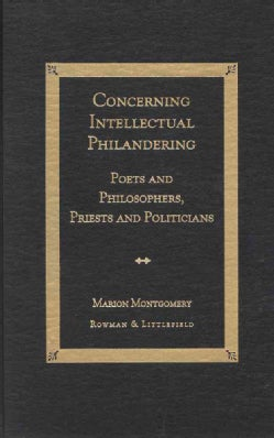 Concerning Intellectual Philandering: Poets and Philosophers, Priests and Politicians (Hardcover)