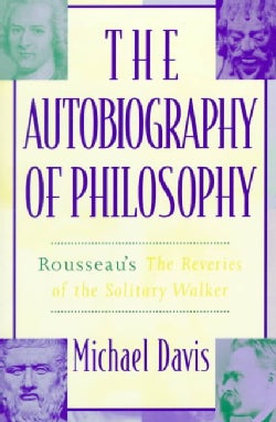 The Autobiography of Philosophy: Rousseau's the Reveries of the Solitary Walker (Paperback)