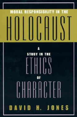 Moral Responsibility in the Holocaust: A Study in the Ethics of Character (Hardcover)