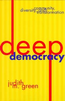 Deep Democracy: Community, Diversity, and Transformation (Paperback)