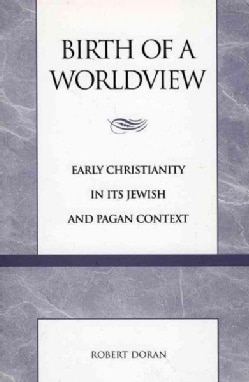 Birth of a Worldview: Early Christianity in Its Jewish and Pagan Context (Paperback)