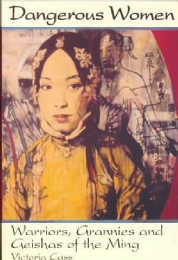 Dangerous Women: Warriors, Grannies, and Geishas of the Ming (Paperback)