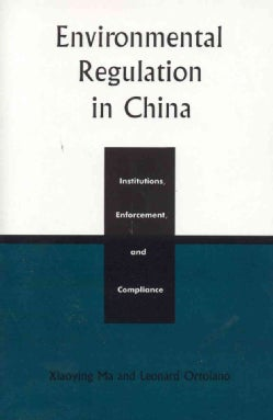 Environmental Regulation in China: Institutions, Enforcement, and Compliance (Paperback)