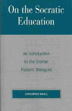 On the Socratic Education: An Introduction to the Shorter Platonic Dialogues (Paperback)