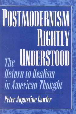 Postmodernism Rightly Understood: The Return to Realism in American Thought (Paperback)