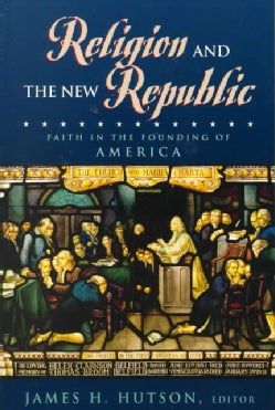 Religion and the New Republic: Faith in the Founding of America (Paperback)