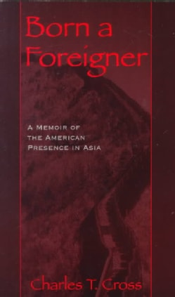 Born a Foreigner: A Memoir of the American Presence in Asia (Paperback)