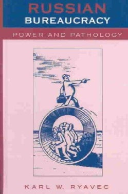 Russian Bureaucracy: Power and Pathology (Hardcover)