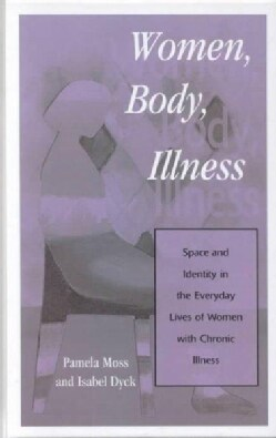Women, Body, Illness: Space and Identity in the Everyday Lives of Women With Chronic Illness (Hardcover)