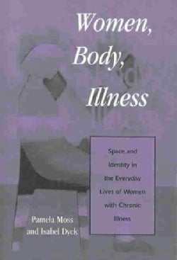 Women, Body, Illness: Space and Identity in the Everyday Lives of Women With Chronic Illness (Paperback)