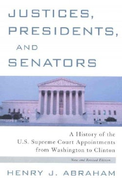 Justices, Presidents, and Senators: A History of the U.S. Supreme Court Appointments from Washington to Clinton (Paperback)