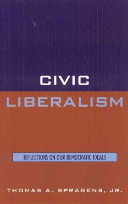 Civic Liberalism: Reflections on Our Democratic Ideals (Hardcover)