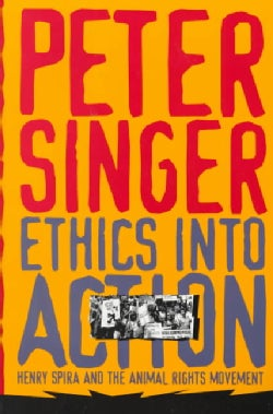 Ethics into Action: Henry Spira and the Animal Rights Movement (Paperback)