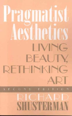 Pragmatist Aesthetics: Living Beauty, Rethinking Art (Paperback)