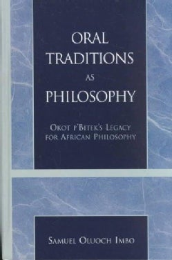 Oral Traditions As Philosophy: Okot P'Bitek's Legacy for African Philosophy (Hardcover)
