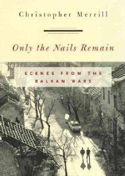 Only the Nails Remain: Scenes from the Balkan Wars (Hardcover)
