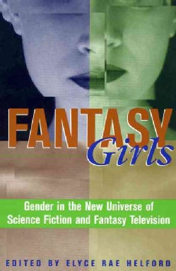 Fantasy Girls: Gender in the New Universe of Science Fiction and Fantasy Television (Paperback)