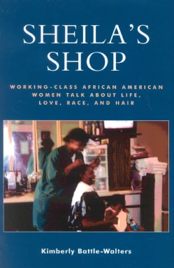 Sheila's Shop: Working-Class African American Women Talk about Life, Love, Race, and Hair (Paperback)