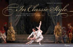 In Classic Style: The Splendor of American Ballet Theatre (Hardcover)