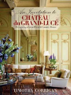 An Invitation to Chateau du Grand-Luce: Decorating a Great French Country House (Hardcover)