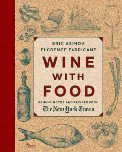 Wine With Food: Pairing Notes and Recipes from the New York Times (Hardcover)