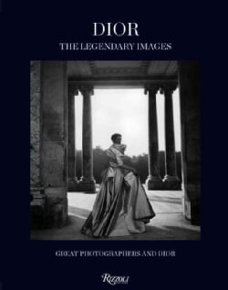 Dior, The Legendary Images: Great Photographers and Dior (Hardcover)
