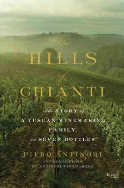 The Hills of Chianti: The Story of a Tuscan Winemaking Family, in Seven Bottles (Hardcover)