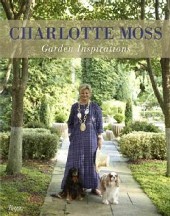Charlotte Moss: Garden Inspirations (Hardcover)