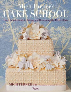 Mich Turner's Cake School: The Ultimate Guide to Baking and Decorating the Perfect Cake (Hardcover)
