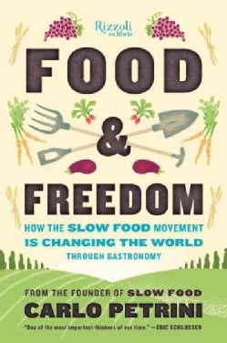 Food & Freedom: How the Slow Food Movement Is Creating Change Around the World Through Gastronomy (Hardcover)
