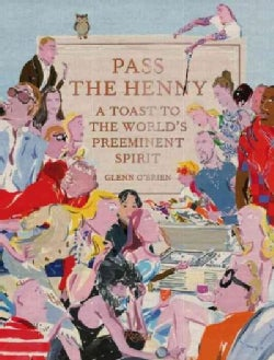 Pass the Henny: A Toast to the World's Preeminent Spirit (Hardcover)