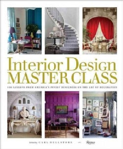 Interior Design Master Class: 100 Lessons from America's Finest Designers on the Art of Decoration (Hardcover)