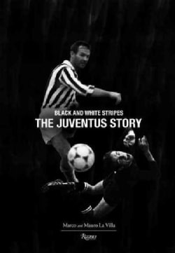 The Juventus Story: Black and White Stripes (Hardcover)