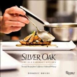 Silver Oak: Seasonal Recipes from California's Celebrated Winery (Hardcover)