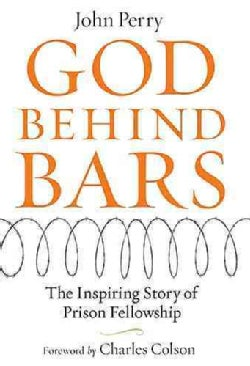 God Behind Bars: The Amazing Story Of Prison Fellowship (Hardcover)