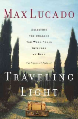 Traveling Light: Releasing the Burdens You Were Never Intended to Bear (Paperback)